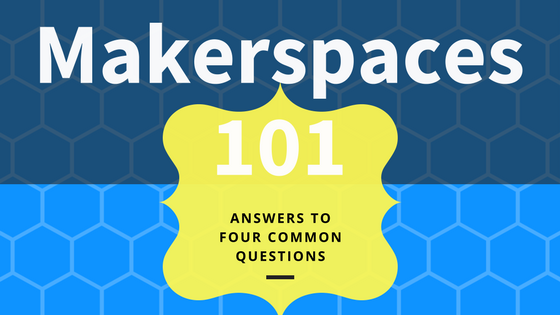 Makerspaces 101